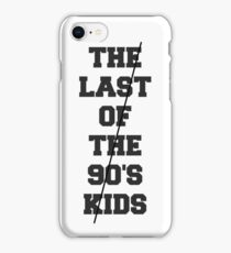 The Last Of The 90's Kids iPhone Case/Skin