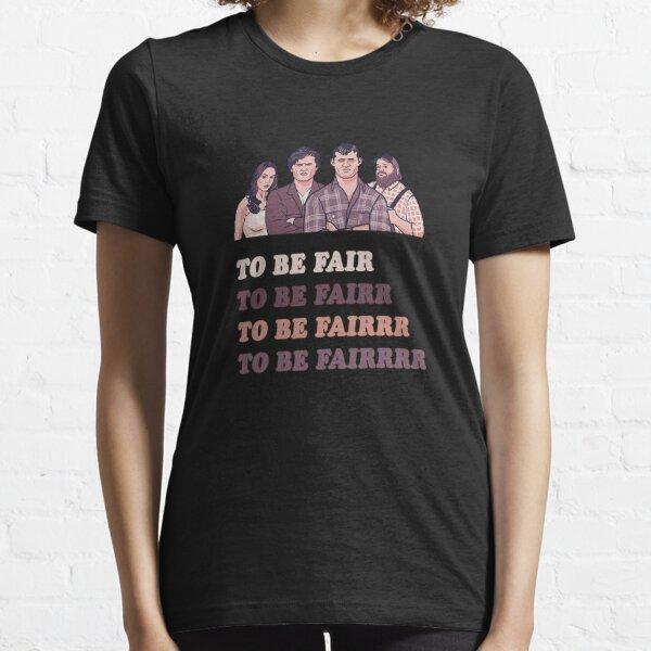 To Be Fair - LetterKenny Parody Essential T-Shirt