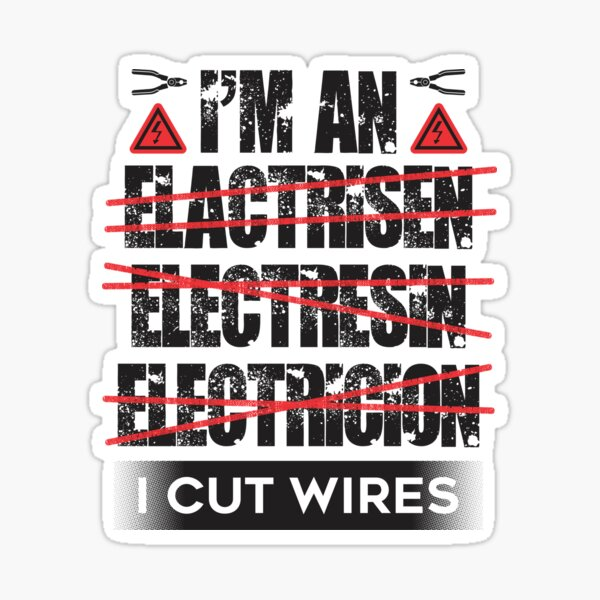Funny Electrician Spelling Mistakes I Cut Wires Sticker