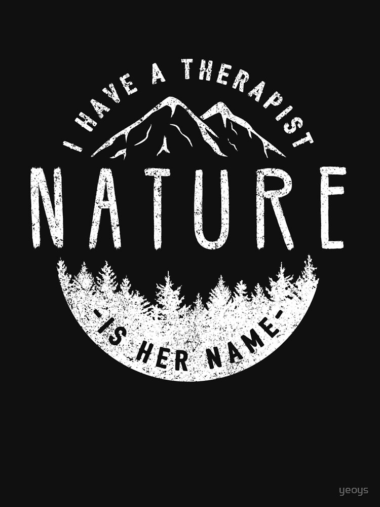 I Have A Therapist Her Name Is Nature - Nature Therapy by yeoys