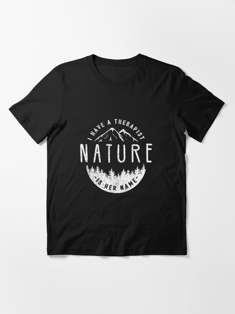 Alternate view of I Have A Therapist Her Name Is Nature - Nature Therapy Essential T-Shirt