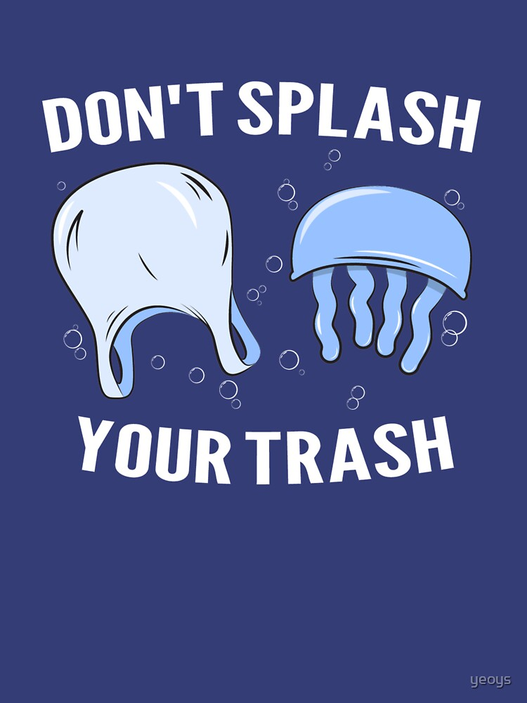 Don't Splash Your Trash - Save The Oceans by yeoys