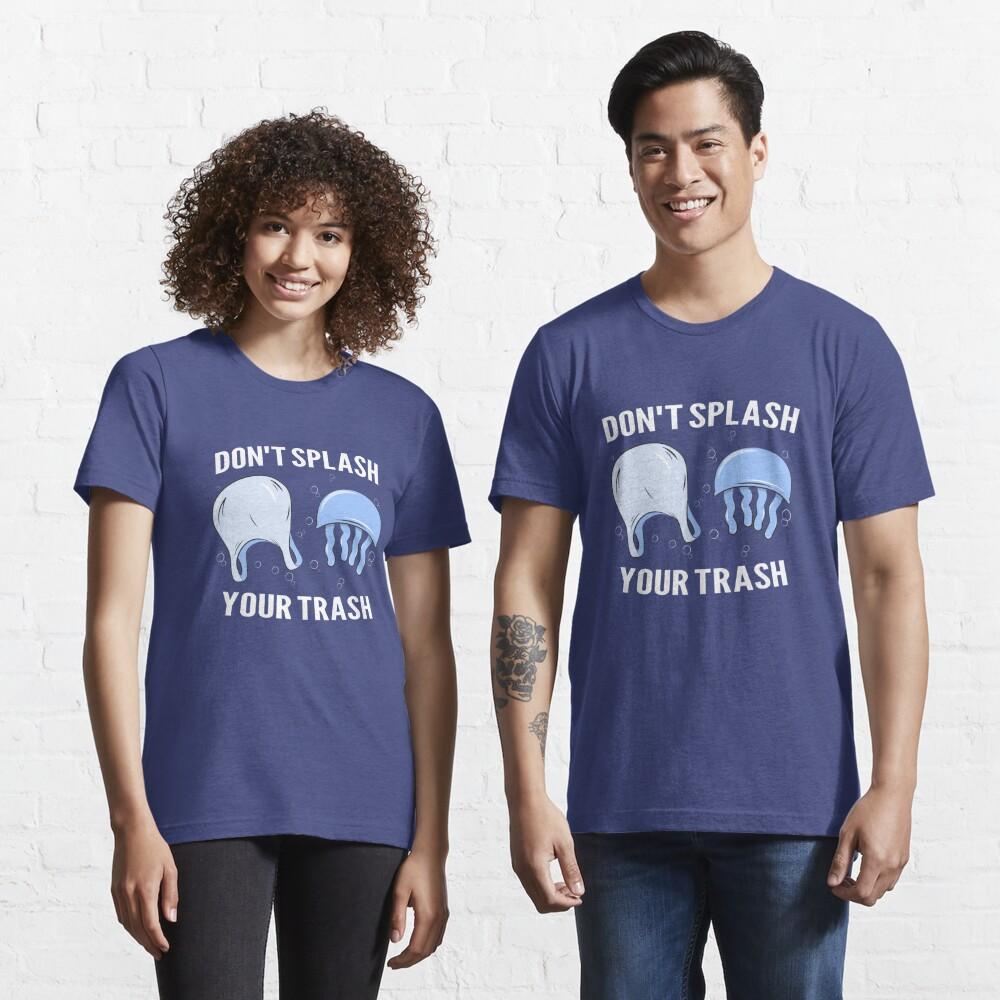Don't Splash Your Trash - Save The Oceans Essential T-Shirt