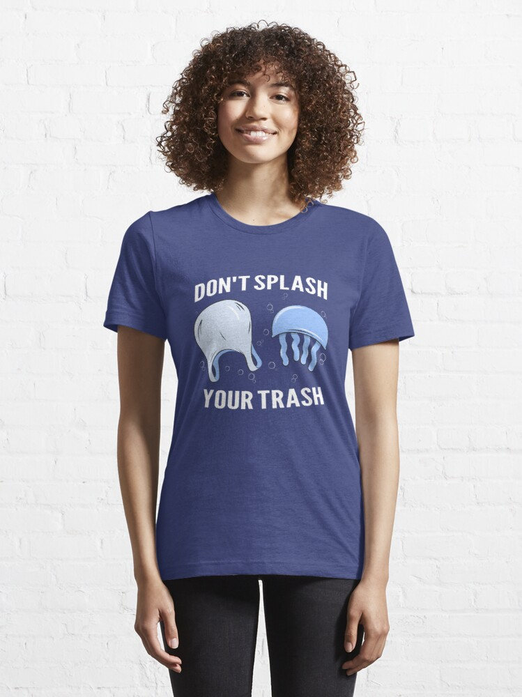 Alternate view of Don't Splash Your Trash - Save The Oceans Essential T-Shirt