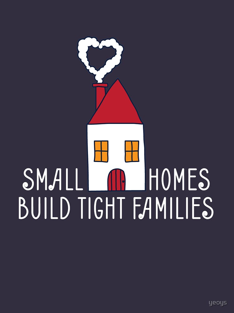 Small Homes Build Tight Families - Tiny House by yeoys