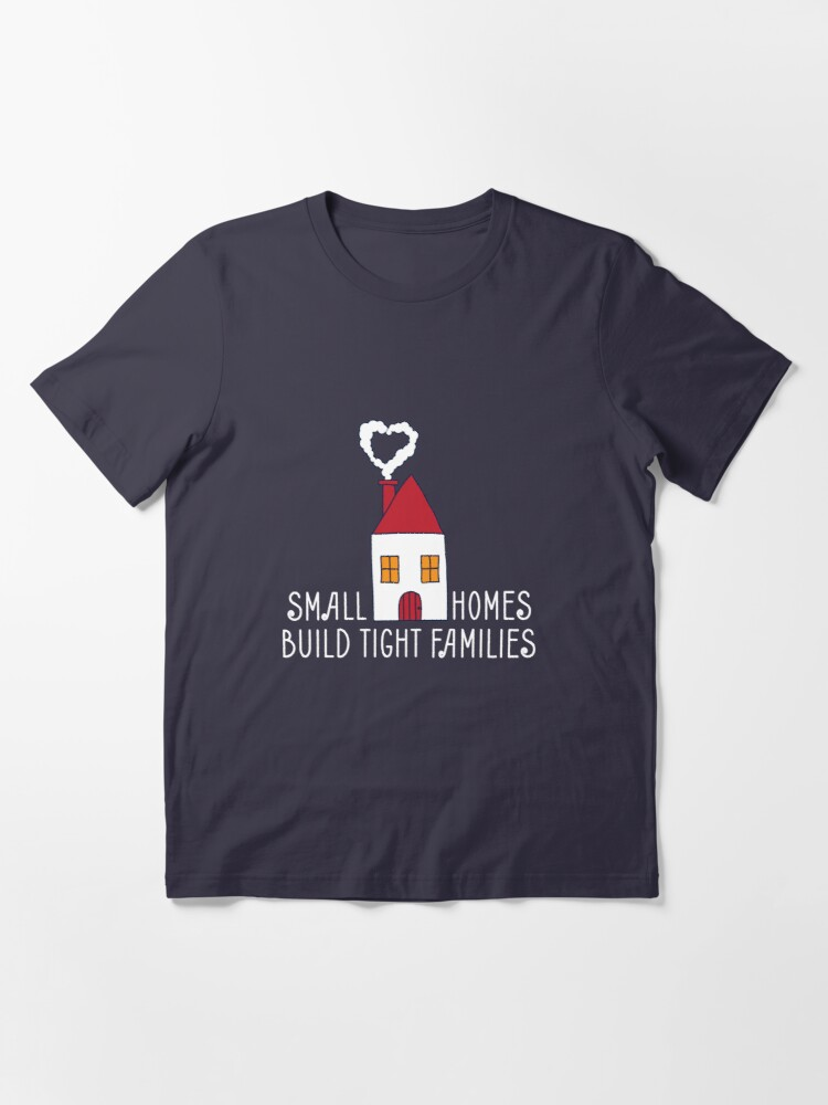 Alternate view of Small Homes Build Tight Families - Tiny House Essential T-Shirt