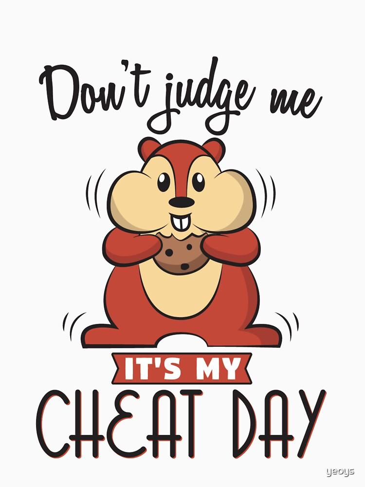 Don't Judge Me It's My Cheat Day - Diet von yeoys