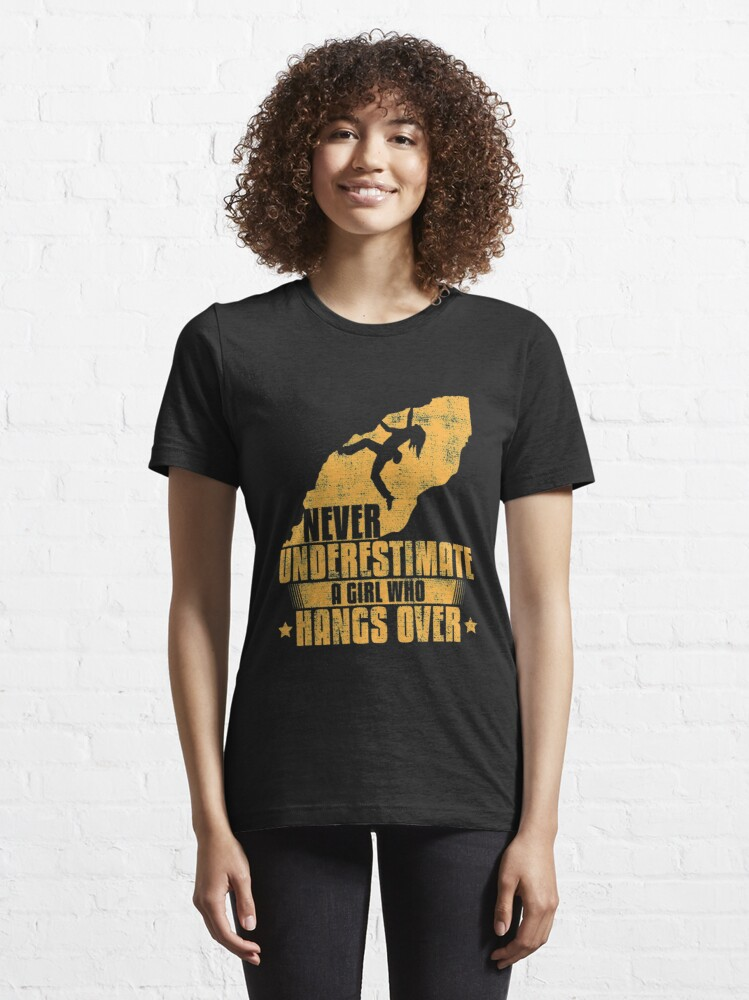 Alternate view of Never Underestimate A Girl Who Hangs Over - Girls Rock Climbing Essential T-Shirt