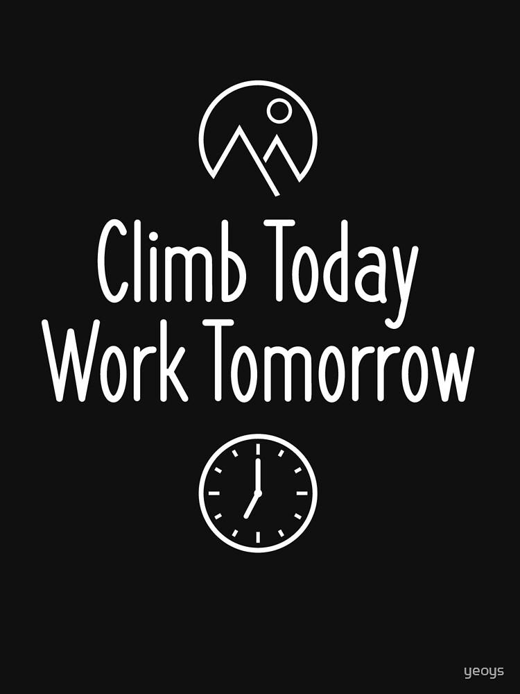 Climb Today Work Tomorrow - Climbing & Boulder by yeoys