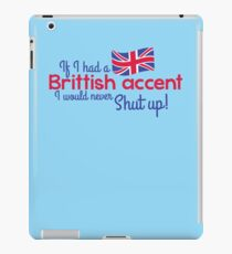 If I had a Brittish Accent - I would never shut up! iPad Case/Skin