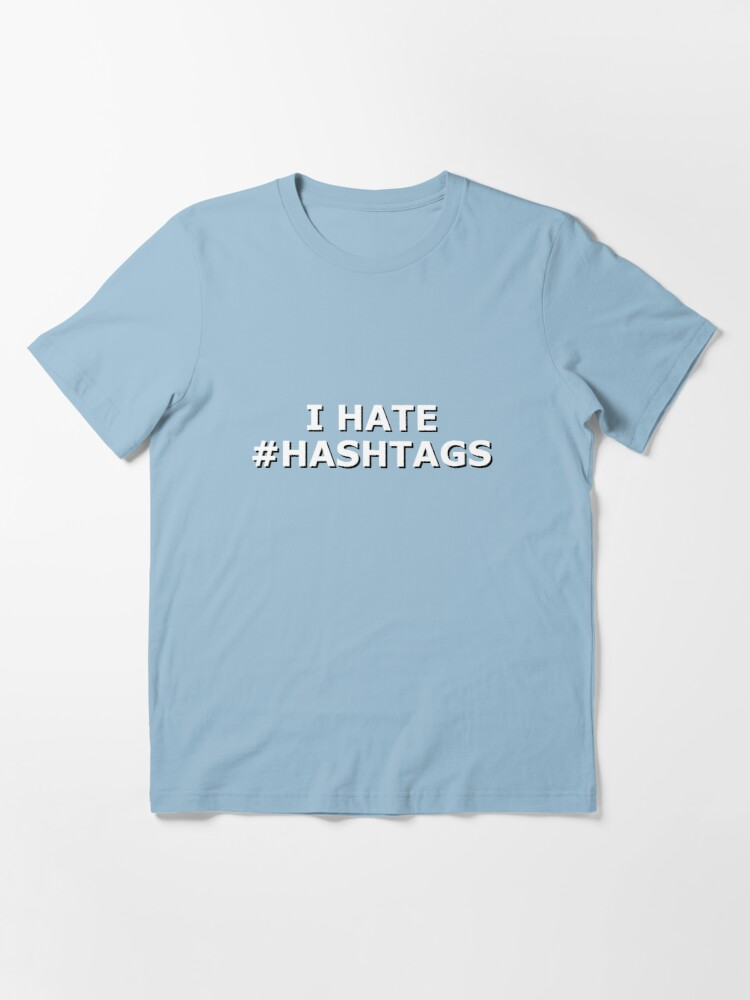 Alternate view of I hate hashtags Essential T-Shirt