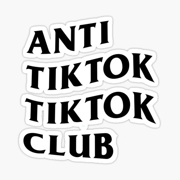 Anti Tiktok Club Sticker By Hypedbest Redbubble