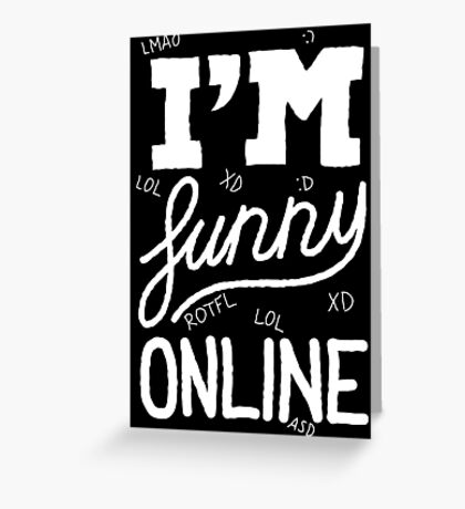 I'm funny online (white) Greeting Card