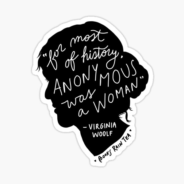 """Virginia Woolf: """"For most of history anonymous was a woman"""" Sticker"""
