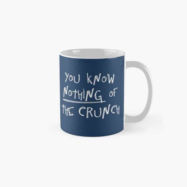You know nothing of The Crunch Classic Mug