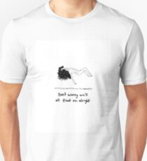 Don't Worry We'll All Float On Alright Unisex T-Shirt