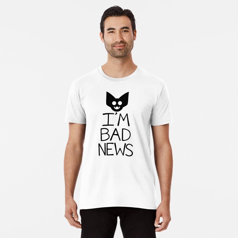 I'M BAD NEWS Premium T-Shirt