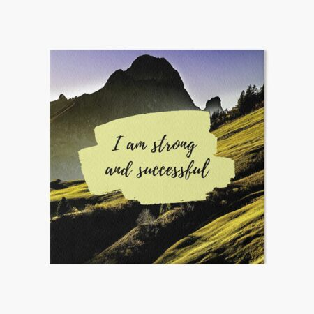 I Am Strong and Successful - Mantra Affirmation - Nature Art Board Print
