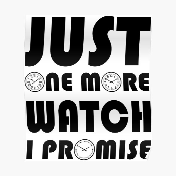 JUST ONE MORE WATCH, I PROMISE Poster