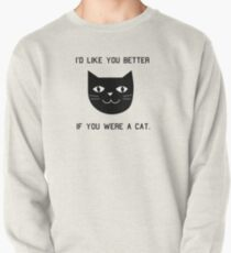 I'd Like You Better If You Were A Cat. Pullover