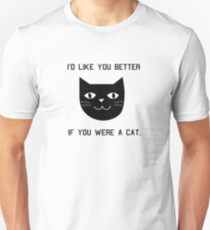 I'd Like You Better If You Were A Cat. Slim Fit T-Shirt