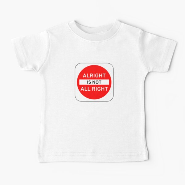 Alright Is Not All Right Baby T-Shirt