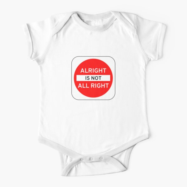 Alright Is Not All Right Short Sleeve Baby One-Piece
