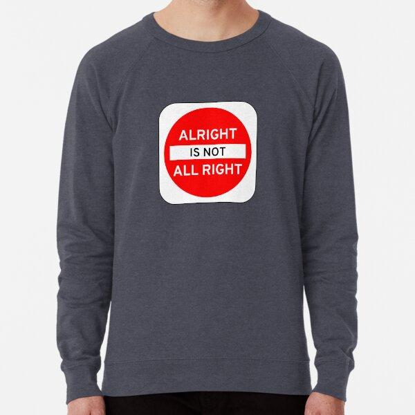 Alright Is Not All Right Lightweight Sweatshirt