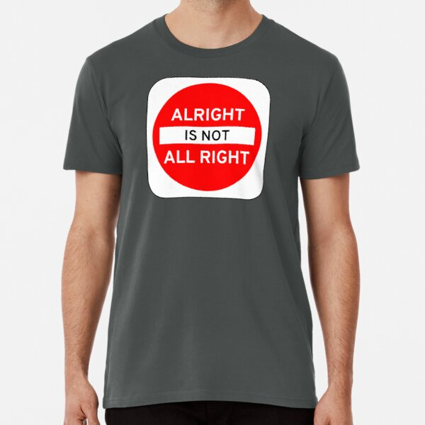 Alright Is Not All Right Premium T-Shirt