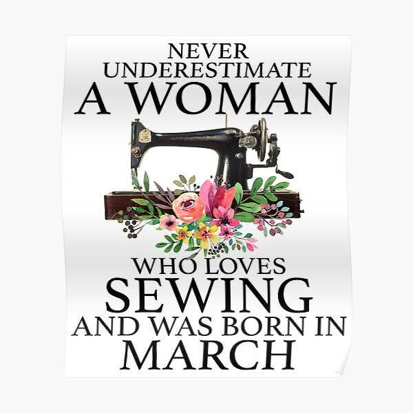 Never Underestimate a woman who loves Sewing and was born in March shirt Poster