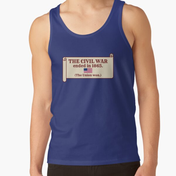 The Civil War ended in 1865. (The Union won.) Tank Top