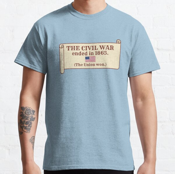 The Civil War ended in 1865. (The Union won.) Classic T-Shirt