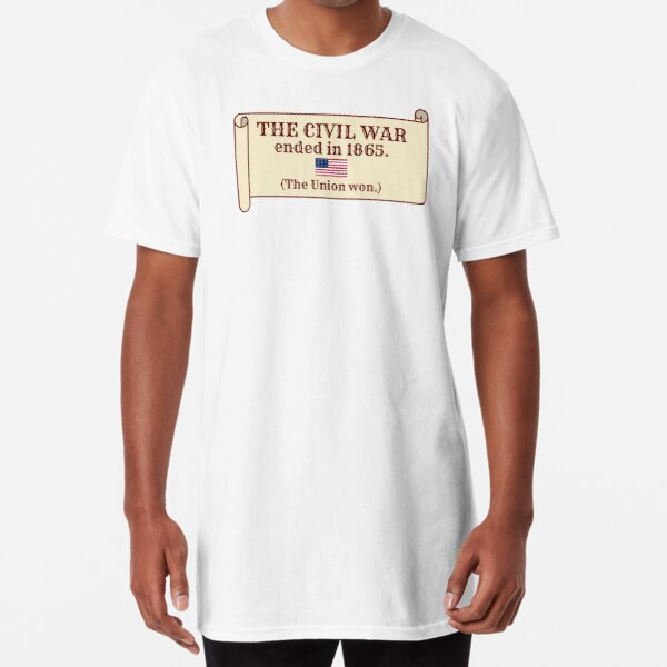 The Civil War ended in 1865. (The Union won.) Long T-Shirt