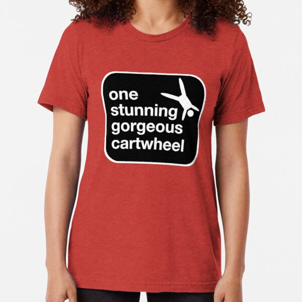 one stunning gorgeous cartwheel Tri-blend T-Shirt