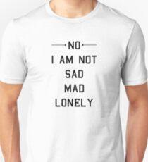 No I Am Not Sad Mad Lonely Unisex T-Shirt