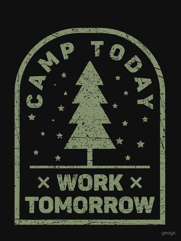 Camp Today Work Tomorrow - Funny Camping by yeoys