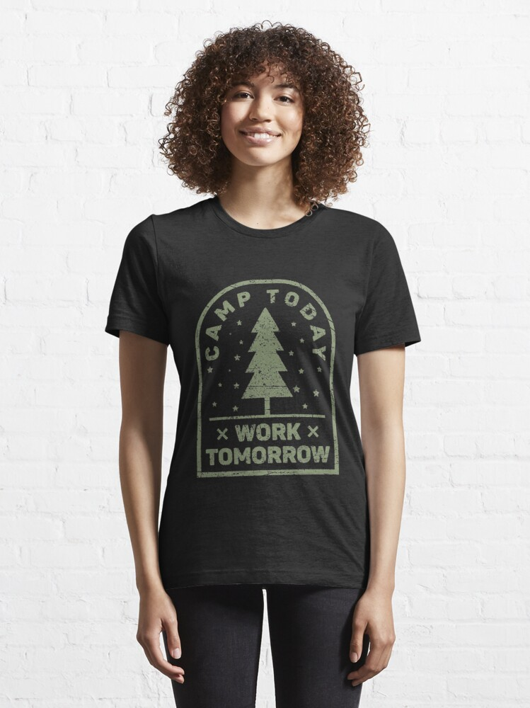 Alternate view of Camp Today Work Tomorrow - Funny Camping Essential T-Shirt