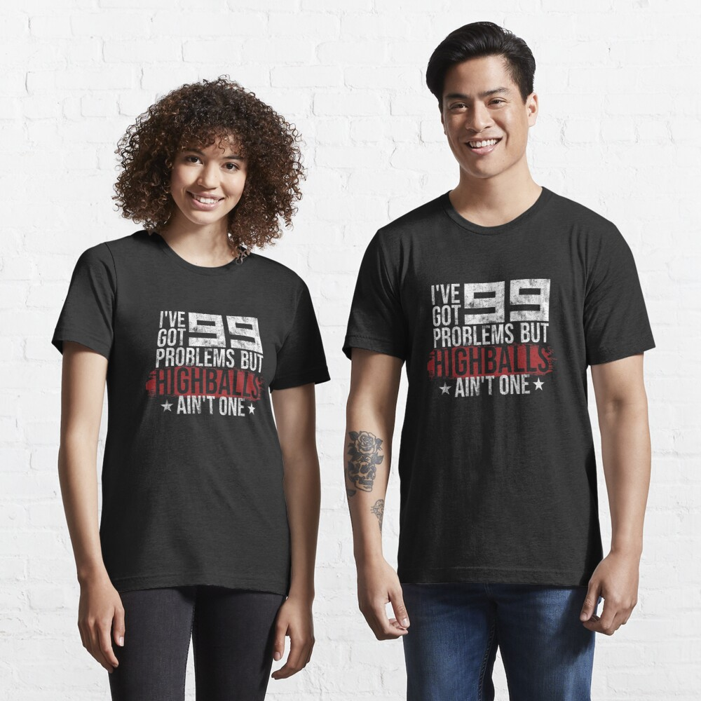 I've Got 99 Problems But Highballs Ain't One - Climbing & Boulder Essential T-Shirt