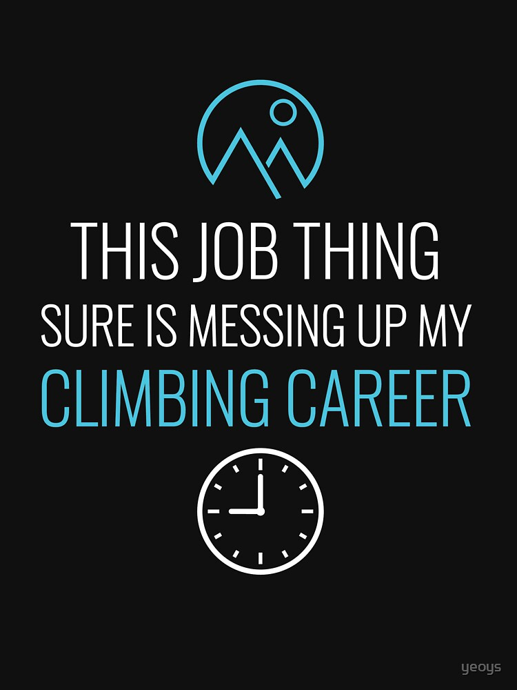 Job Thing Is Messing Up My Climbing Career - Rock Climbing by yeoys