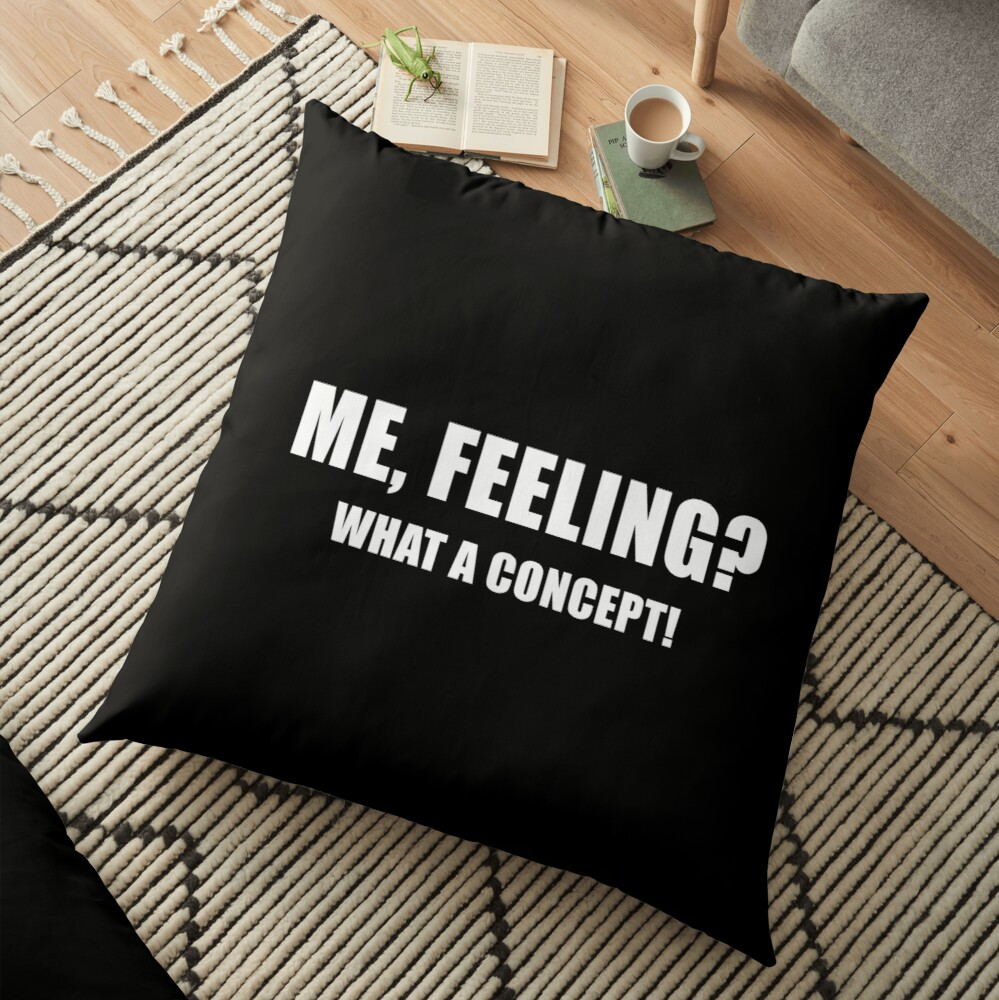 Me, Feeling? What a Concept! (Black) Floor Pillow