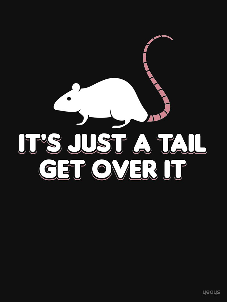 It's Just A Tail Get Over It - Rat Dad von yeoys