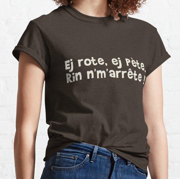 Ej rote, ej pète. Rin n'm'arrête ! T-shirt classique