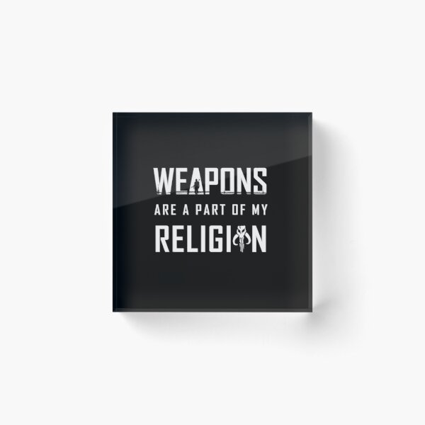 Weapons are a part of my Religion Acrylic Block