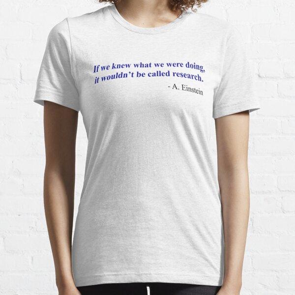 Si supiéramos lo que estábamos haciendo, no se llamaría investigación - Albert Einstein Camiseta esencial