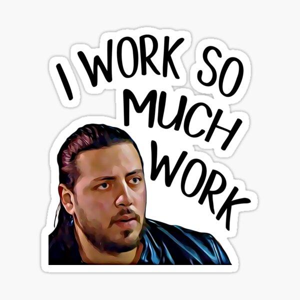 I Work So Much Work! Zied - 90 Day Fiance Sticker