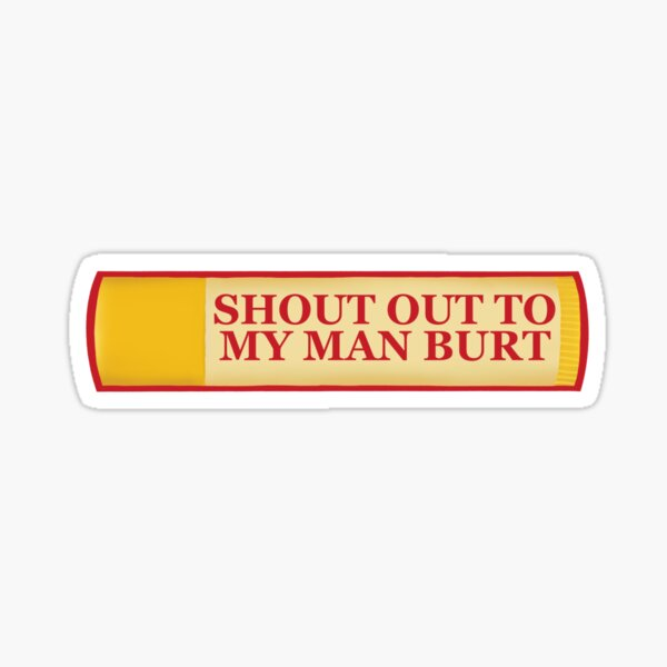 shoutout to my man burt Sticker