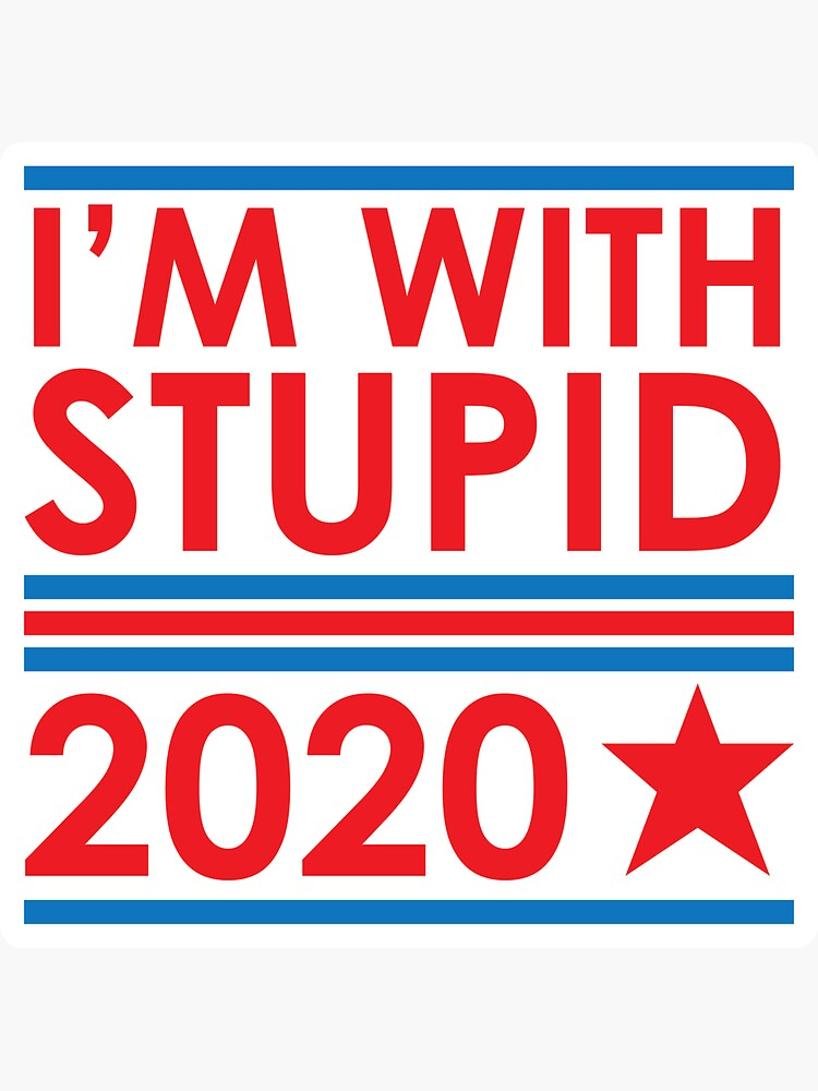 I'm With Stupid 2020 by superstar-pixie
