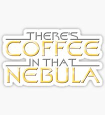 There's Coffee In That Nebula Sticker