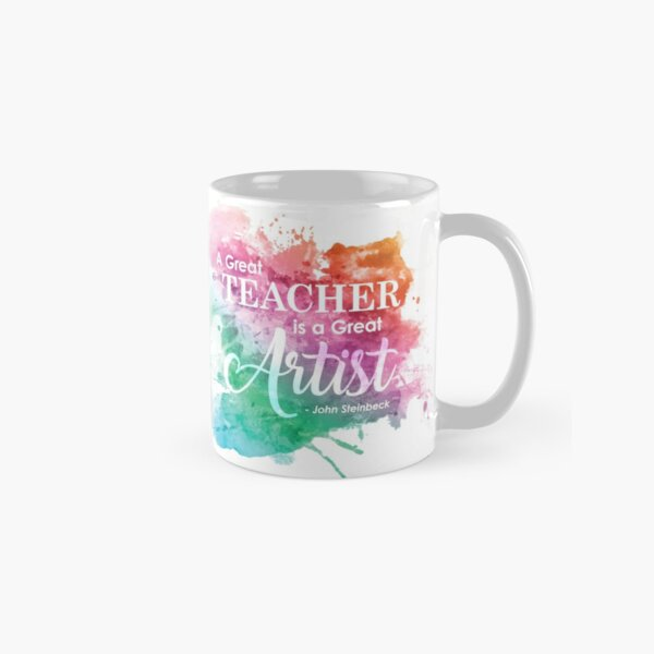 """A Great Teacher is a Great Artist"" - John Steinbeck Classic Mug"