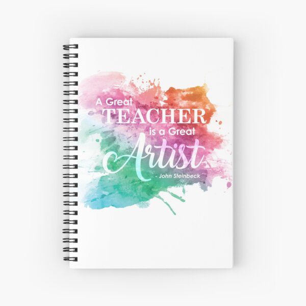 """A Great Teacher is a Great Artist."" - John Steinbeck Spiral Notebook"